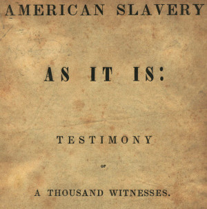 theodore dwight weld american slavery as it is testimony of a thousand ...