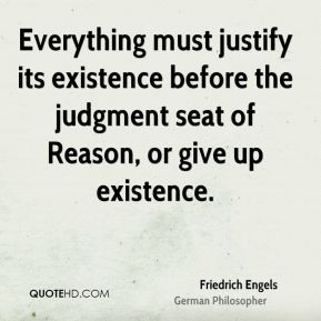Friedrich Engels - Everything must justify its existence before the ...