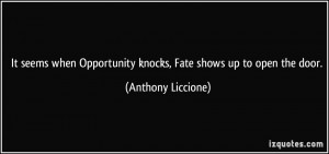 It seems when Opportunity knocks, Fate shows up to open the door ...
