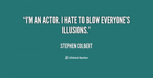 quote-Stephen-Colbert-im-an-actor-i-hate-to-blow-123421.png