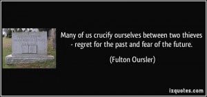 ... thieves - regret for the past and fear of the future. - Fulton Oursler