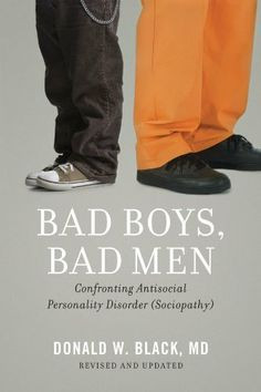 Bad Boys, Bad Men: Confronting Antisocial Personality Disorder ...