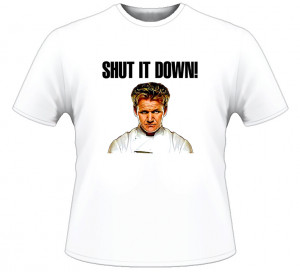 Hell's Kitchen Gordon Ramsay Quote TV T Shirt