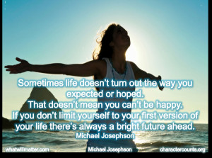 QUOTE: Sometimes life doesn't turn out the way you expected or hoped ...