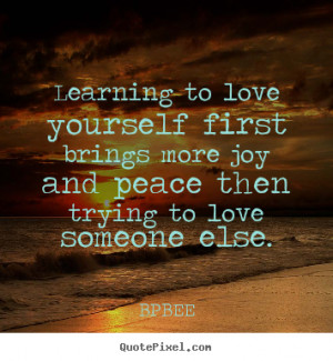 Quote about love - Learning to love yourself first brings more joy and ...