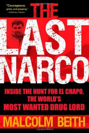 The Last Narco: Inside the Hunt for El Chapo, the World's Most Wanted ...