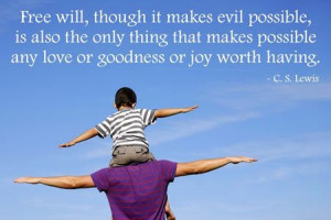 Free will, though it makes evil possible, is also the only thing that ...