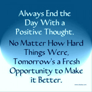 Always End the Day With a Positive Thought. No Matter How Hard Things ...