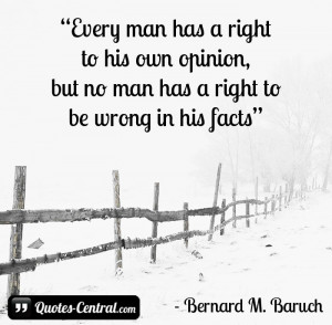 Every man has a right to his own opinion, but no man has a right to be ...