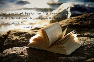 You can't look back-you just have to put the past behind you, & find ...