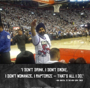 Toronto Raptors fan. Best quote ever! I Raptorize!