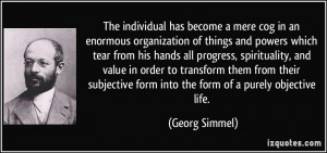 The individual has become a mere cog in an enormous organization of ...