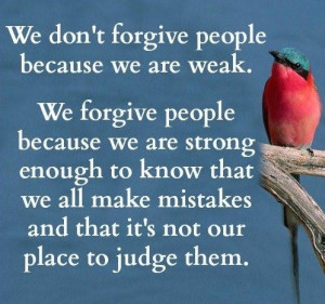Quotes about we forgive people because we are strong enough