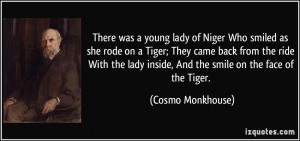 There was a young lady of Niger Who smiled as she rode on a Tiger ...
