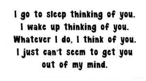 go to sleep thinking of you. I wake up thinking of you. Whatever I ...