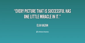 Every picture that is successful has one little miracle in it.""