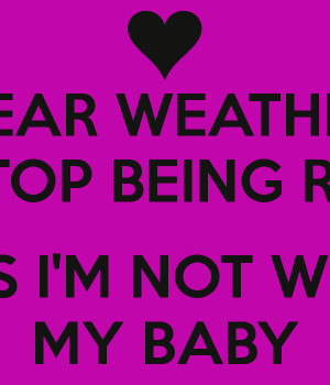 DEAR WEATHER PLEASE STOP BEING ROMANTIC COS I'M NOT WITH MY BABY