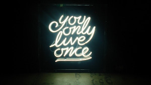you_only_live_once_quote