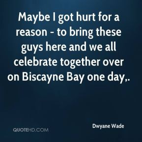 Dwyane Wade - Maybe I got hurt for a reason - to bring these guys here ...