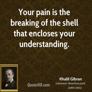 khalil-gibran-khalil-gibran-your-pain-is-the-breaking-of-the-shell.jpg