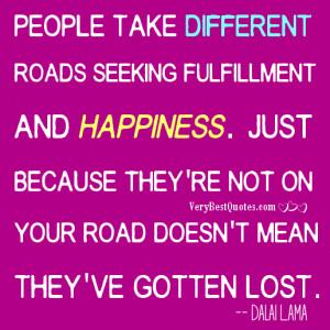 People take different roads seeking fulfillment (Dalai Lama Quotes on ...