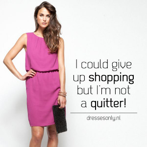 ... quitter? www.dressesonly.nl #dressesonly #quotes #online #shopping