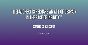 quote Edmond de Goncourt debauchery is perhaps an act of despair