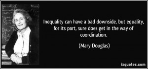 Inequality can have a bad downside, but equality, for its part, sure ...