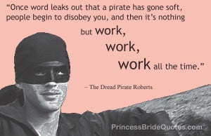 Once word leaks out that a pirate has gone soft, people begin to ...