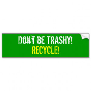 Funny Recycling Sayings Gifts - Shirts, Posters, Art, & more Gift ...
