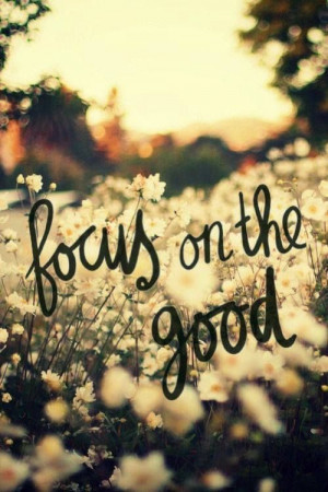 As Caregivers it's important to remember to Focus on the good :)