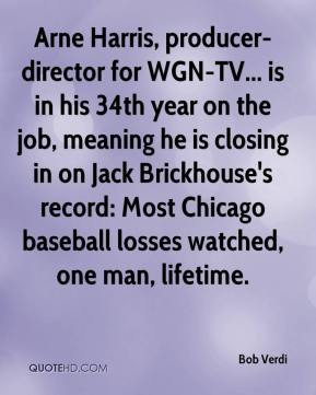 Arne Harris, producer-director for WGN-TV... is in his 34th year on ...