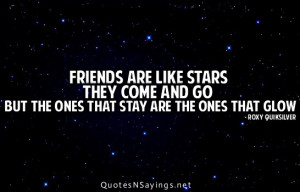 Friends are like stars they come and go but the ones that stay are the ...