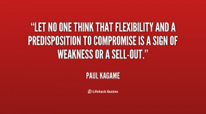 Let no one think that flexibility and a predisposition to compromise ...