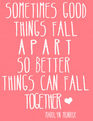 ... together Quotes About Life Sometimes Good Things Fall Apart. So Better
