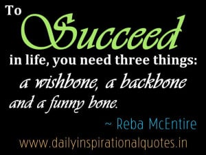 ... three things: a wishbone, a backbone and a funny bone. ~ Reba McEntire
