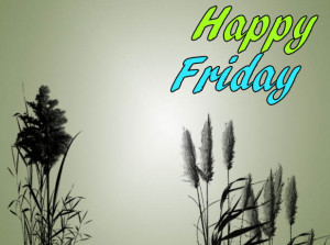 ... happy friday quotes. Read these quotes and send your nearest person