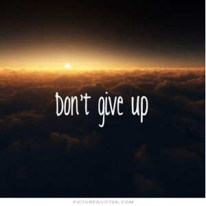 Don't give up. Picture Quote #1