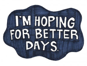 quote #saying #sayings #hope #days #betterdays #pray #positive