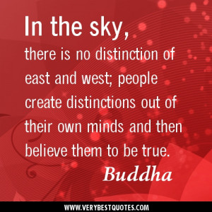 ... out of their own minds and then believe them to be true. Buddha Quotes