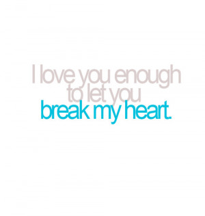 Don't Break My Heart Quotes http://sayingimages.com/you-break-my-heart ...