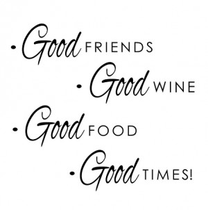 ... > Wholesale Quotes > Good Friends Good Wine Good Food Good Times