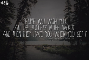 346. People will wish you all the success in the world and then they ...