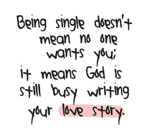 Being single doesn't mean no one wants you.