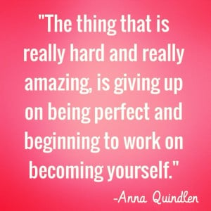 ... giving up on being perfect and beginning to work on becoming yourself