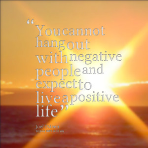 Quotes Picture: you cannot hang out with negative people and expect to ...