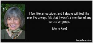 feel like an outsider, and I always will feel like one. I've always ...