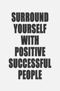 Surround-yourself-with-positive-with-positive-successful-people-Roger ...