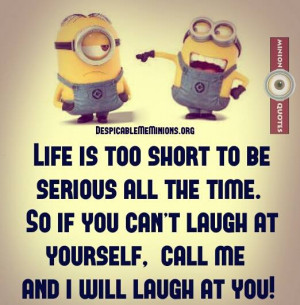 Funny-Minion-Quotes-Life-is-too-short-to-be-serious.jpg