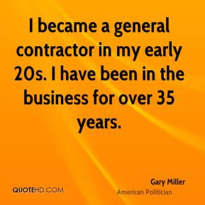 became a general contractor in my early 20s. I have been in the ...
